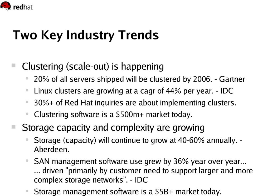 Clustering software is a $500m+ market today. Storage capacity and complexity are growing Storage (capacity) will continue to grow at 40-60% annually.