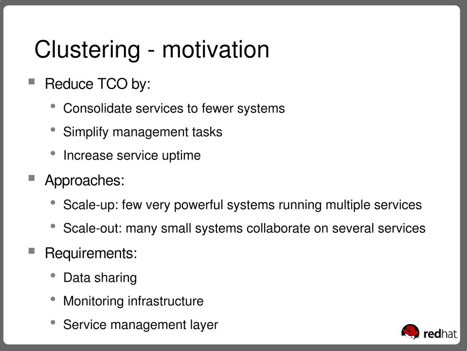 systems running multiple services Scale out: many small systems collaborate on