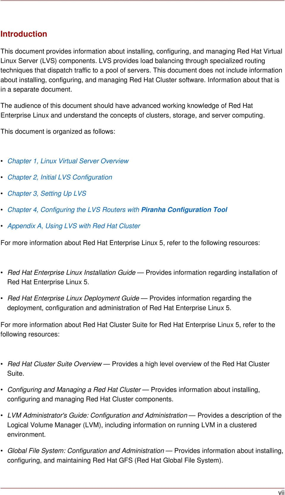 This document does not include information about installing, configuring, and managing Red Hat Cluster software. Information about that is in a separate document.