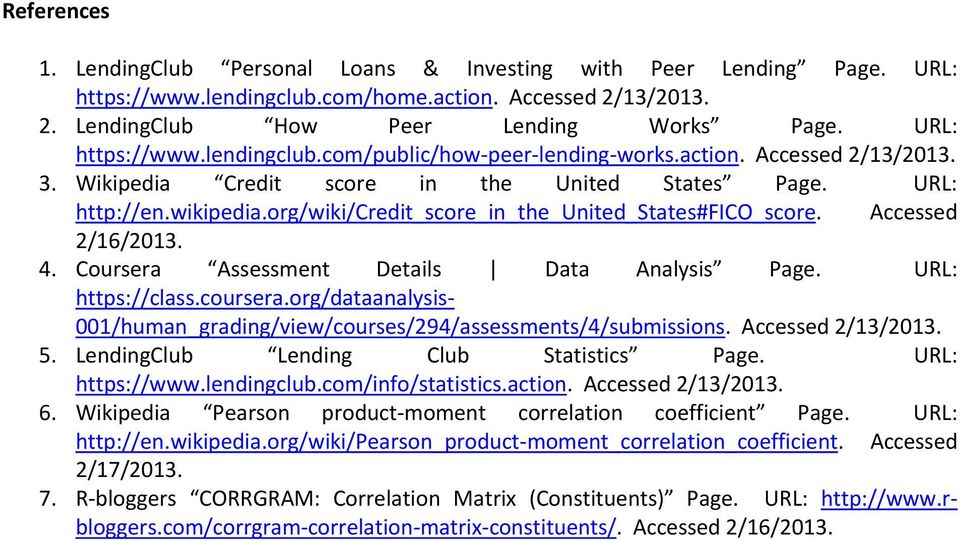 org/wiki/credit_score_in_the_united_states#fico_score. Accessed 2/16/2013. 4. Coursera Assessment Details Data Analysis Page. URL: https://class.coursera.