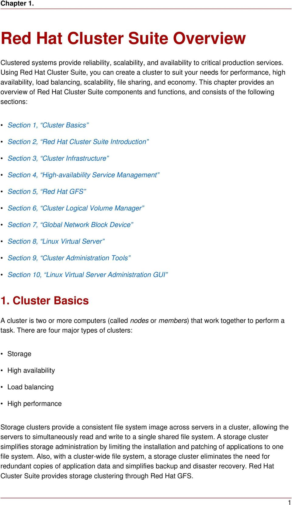 This chapter provides an overview of Red Hat Cluster Suite components and functions, and consists of the following sections: Section 1, Cluster Basics Section 2, Red Hat Cluster Suite Introduction