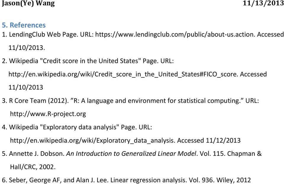 "R: A language and environment for statistical computing. URL: http://www.r- project.org 4. Wikipedia ""Exploratory data analysis"" Page. URL: http://en.wikipedia."