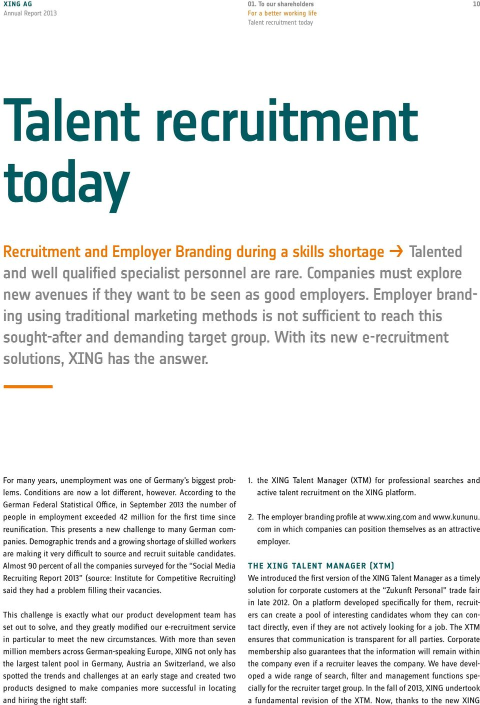 Employer branding using traditional marketing methods is not sufficient to reach this sought-after and demanding target group. With its new e-recruitment solutions, XING has the answer.