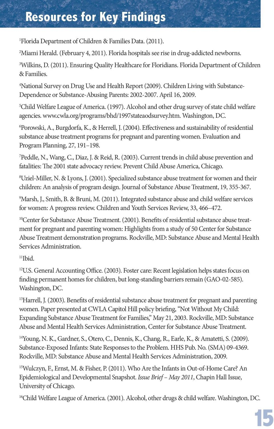 5 Child Welfare League of America. (1997). Alcohol and other drug survey of state child welfare agencies. www.cwla.org/programs/bhd/1997stateaodsurvey.htm. Washington, DC. 6 Porowski, A.