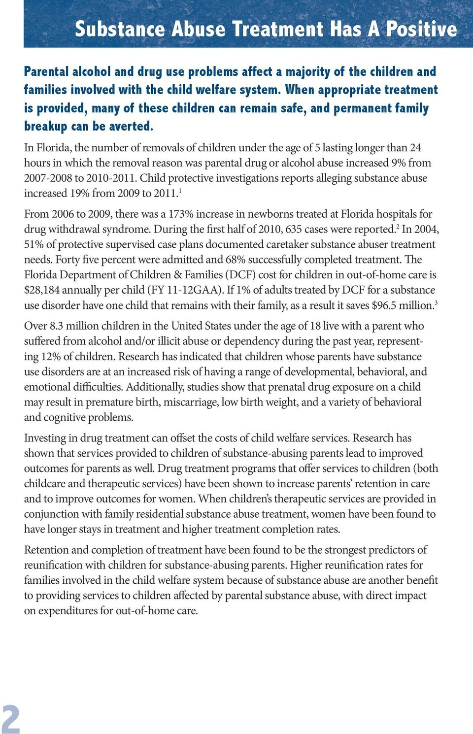In Florida, the number of removals of children under the age of 5 lasting longer than 24 hours in which the removal reason was parental drug or alcohol abuse increased 9% from 2007-2008 to 2010-2011.