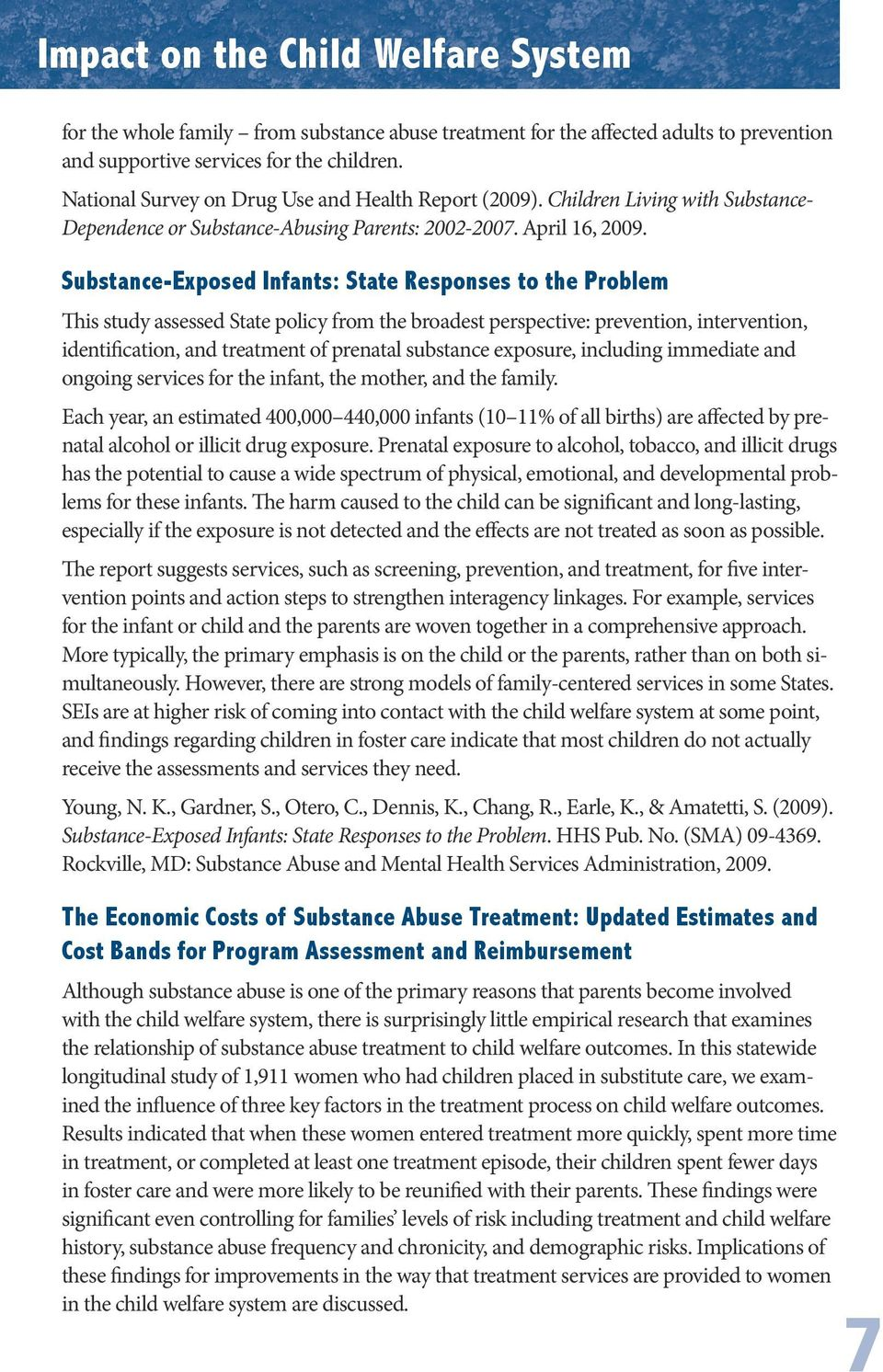 Substance-Exposed Infants: State Responses to the Problem This study assessed State policy from the broadest perspective: prevention, intervention, identification, and treatment of prenatal substance
