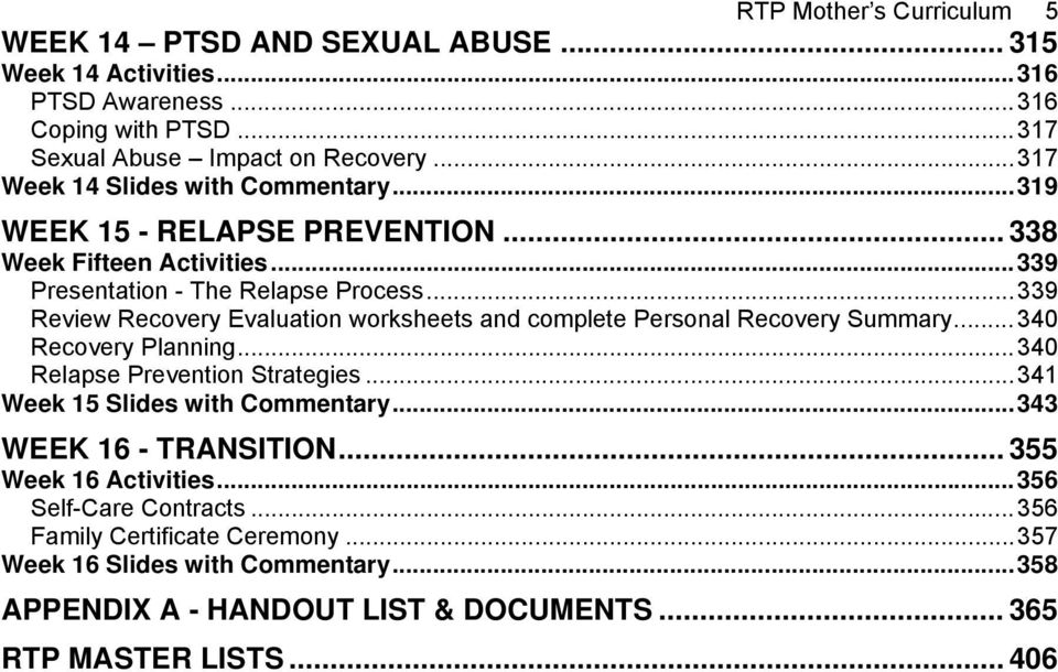 ..339 Review Recovery Evaluation worksheets and complete Personal Recovery Summary...340 Recovery Planning...340 Relapse Prevention Strategies...341 Week 15 Slides with Commentary.