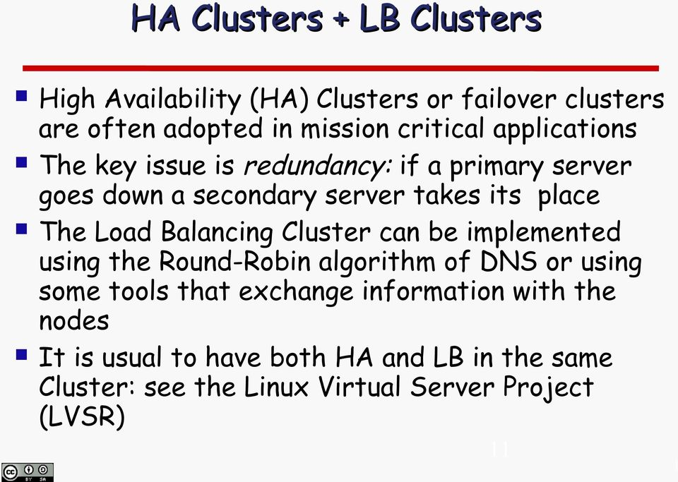 Balancing Cluster can be implemented using the Round-Robin algorithm of DNS or using some tools that exchange