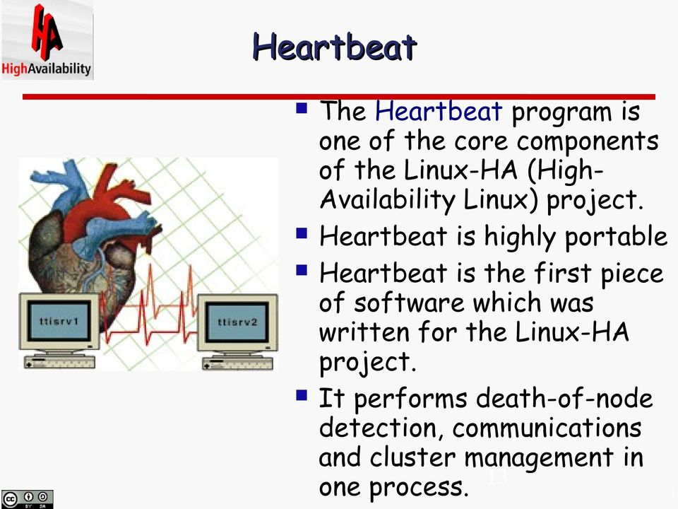 Heartbeat is highly portable Heartbeat is the first piece of software which was