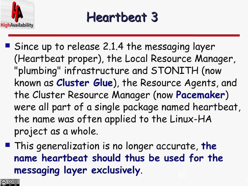 as Cluster Glue), the Resource Agents, and the Cluster Resource Manager (now Pacemaker) were all part of a single