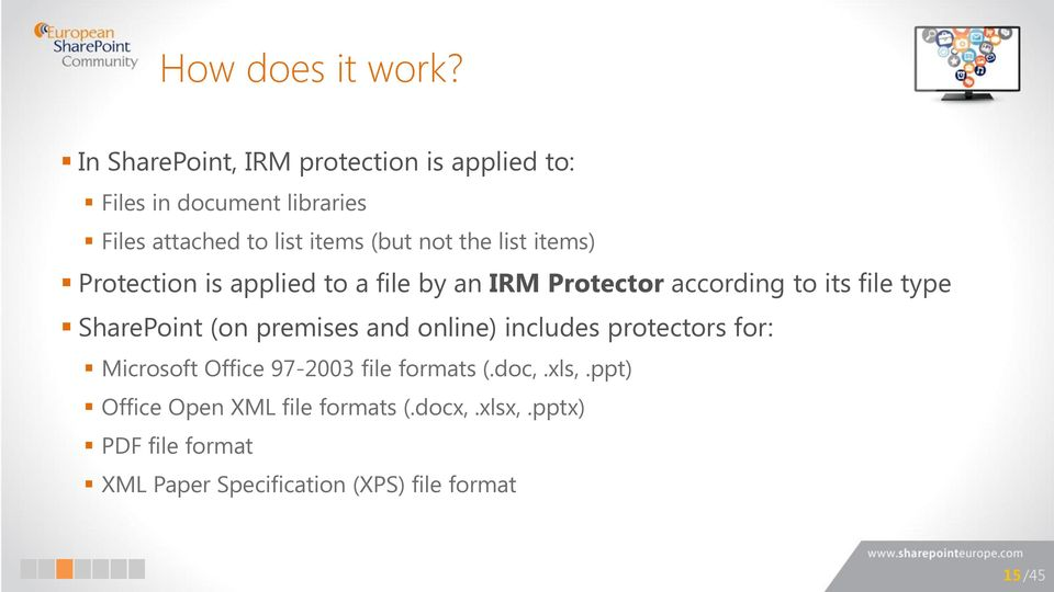 the list items) Protection is applied to a file by an IRM Protector according to its file type SharePoint (on