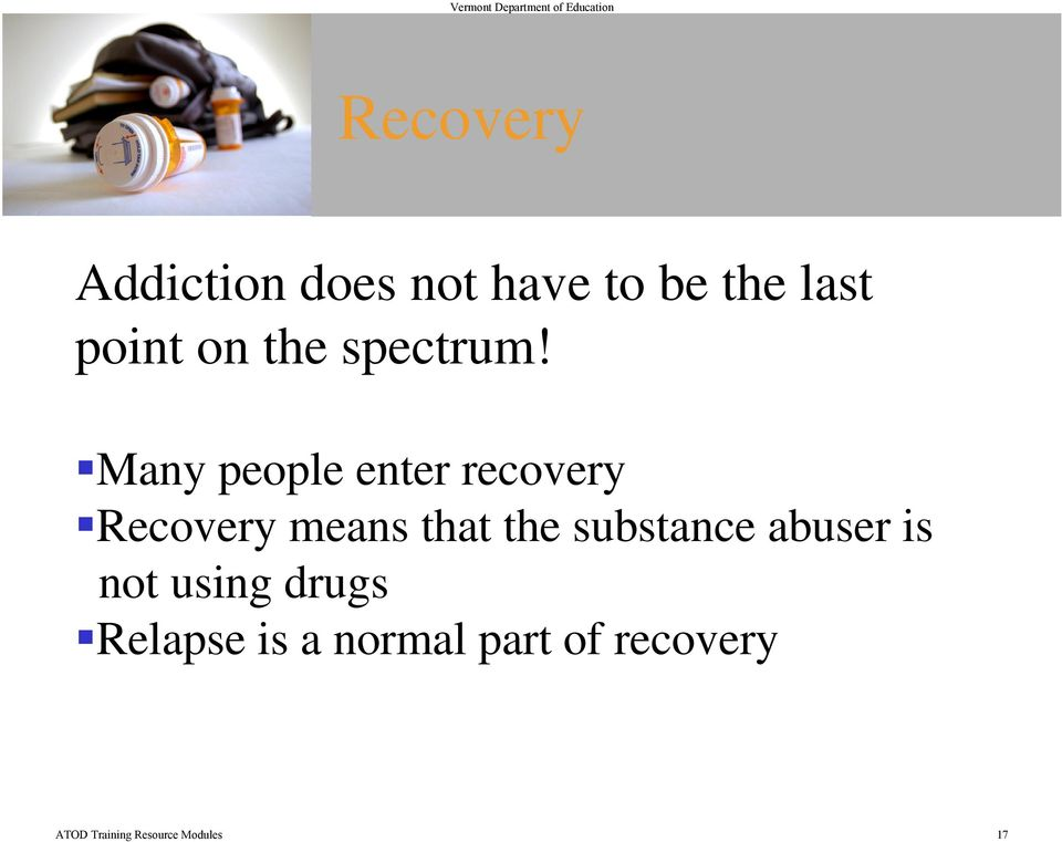 Many people enter recovery Recovery means that the