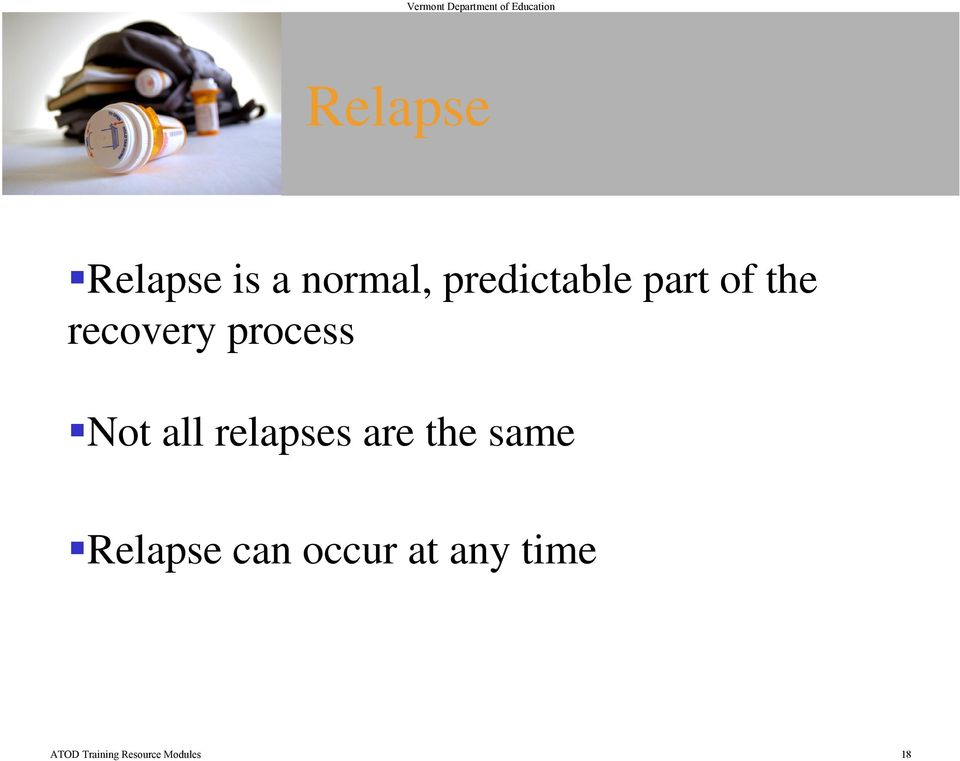 relapses are the same Relapse can occur