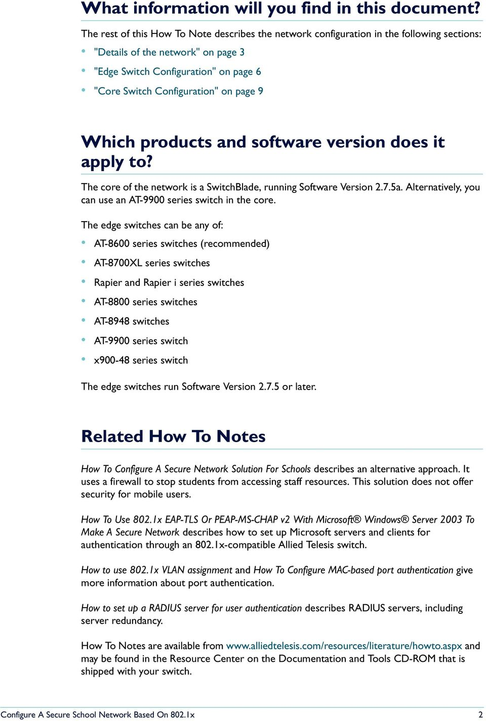 page 9 Which products and software version does it apply to? The core of the network is a SwitchBlade, running Software Version 2.7.5a. Alternatively, you can use an AT-9900 series switch in the core.