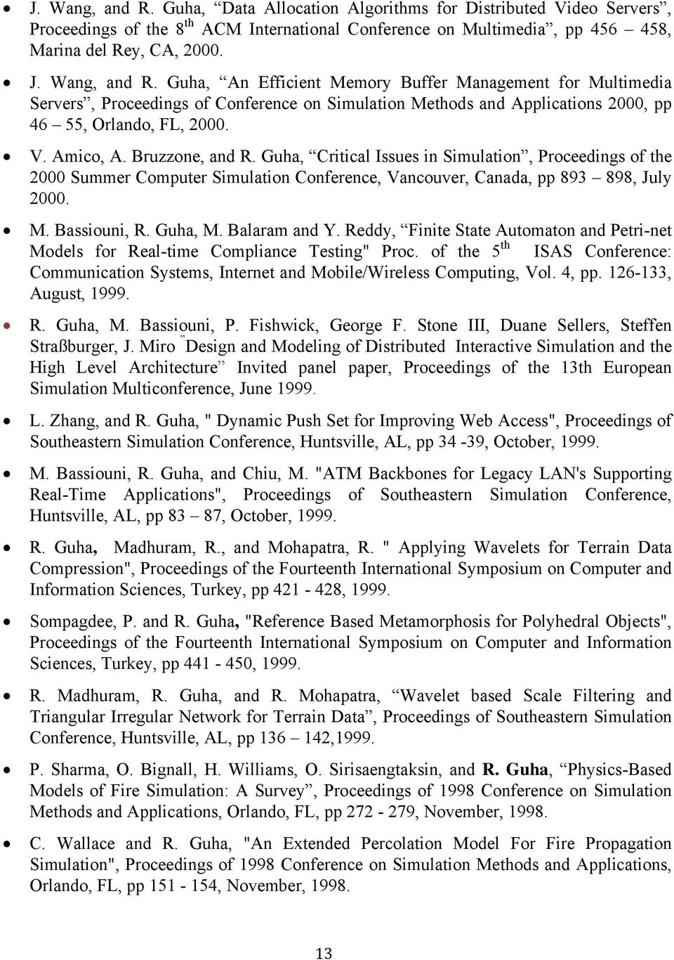 Bruzzone, and R. Guha, Critical Issues in Simulation, Proceedings of the 2000 Summer Computer Simulation Conference, Vancouver, Canada, pp 893 898, July 2000. M. Bassiouni, R. Guha, M. Balaram and Y.