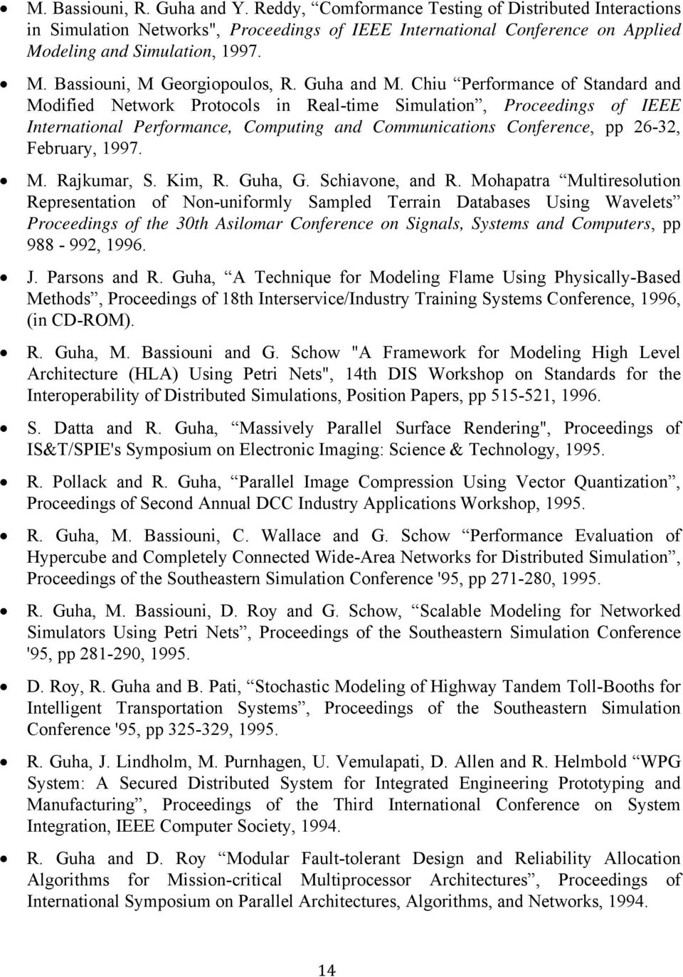 Chiu Performance of Standard and Modified Network Protocols in Real-time Simulation, Proceedings of IEEE International Performance, Computing and Communications Conference, pp 26-32, February, 1997.