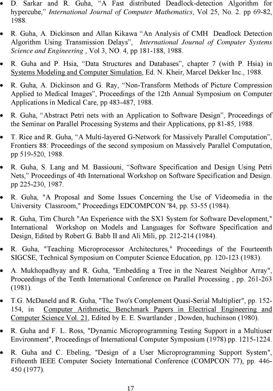 Dickinson and Allan Kikawa An Analysis of CMH Deadlock Detection Algorithm Using Transmission Delays, International Journal of Computer Systems Science and Engineering, Vol 3, NO. 4, pp 181-188, 1988.
