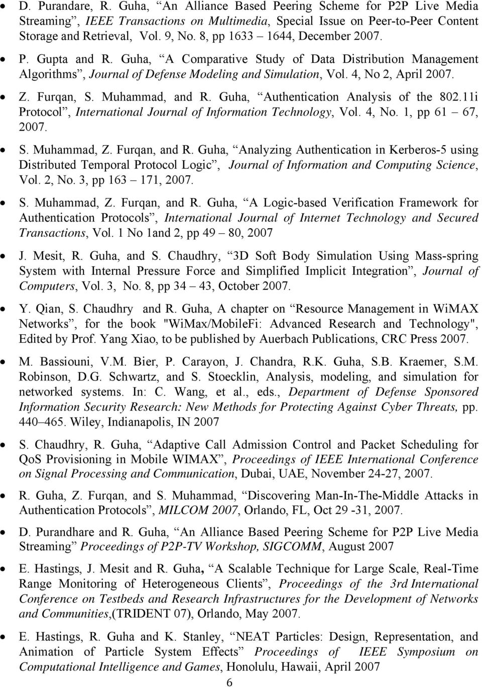 Furqan, S. Muhammad, and R. Guha, Authentication Analysis of the 802.11i Protocol, International Journal of Information Technology, Vol. 4, No. 1, pp 61 67, 2007. S. Muhammad, Z. Furqan, and R.