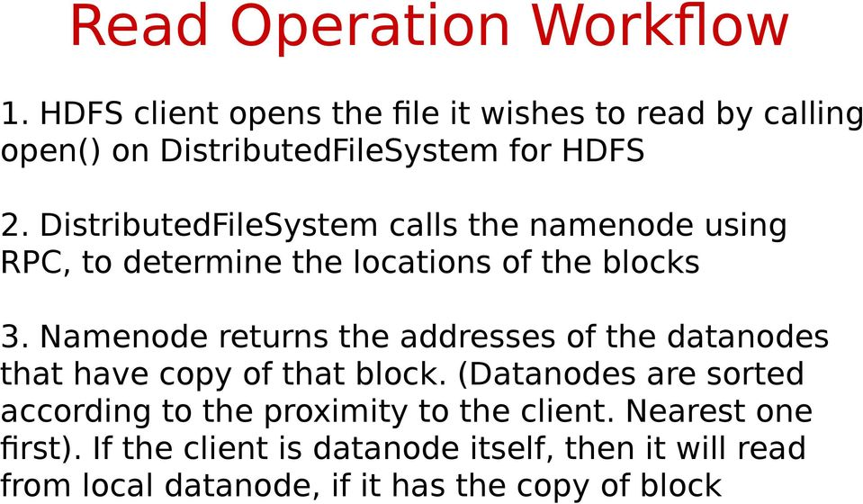 DistributedFileSystem calls the namenode using RPC, to determine the locations of the blocks 3.