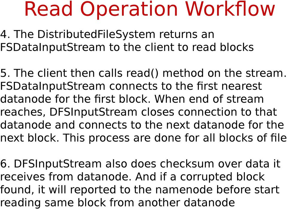 When end of stream reaches, DFSInputStream closes connection to that datanode and connects to the next datanode for the next block.