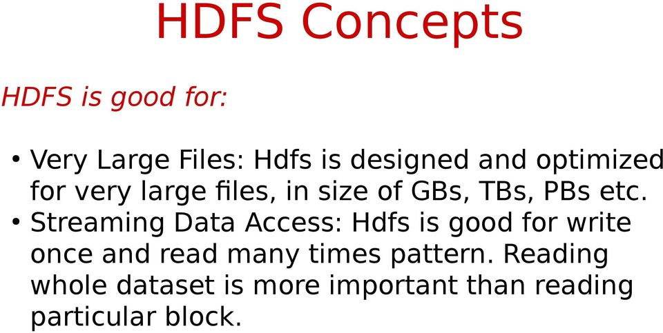 Streaming Data Access: Hdfs is good for write once and read many times