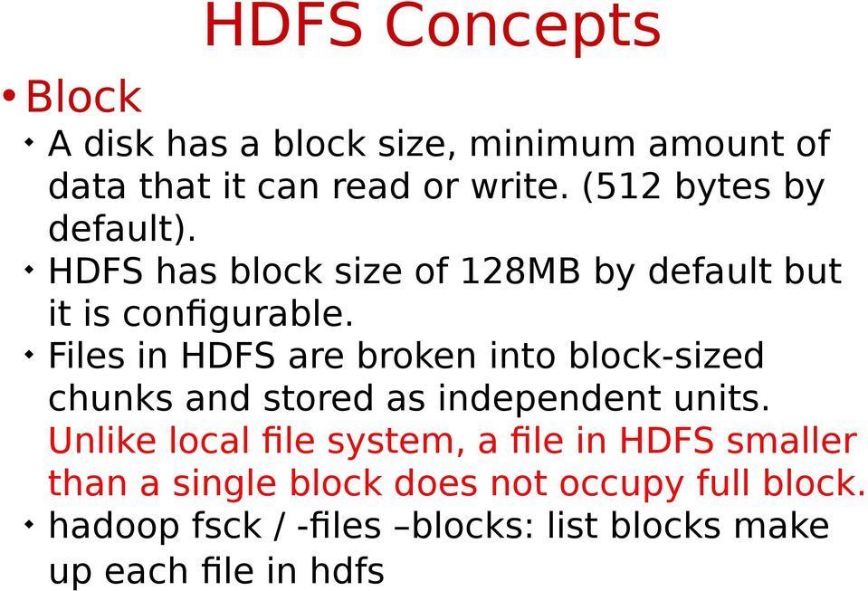 Files in HDFS are broken into block-sized chunks and stored as independent units.