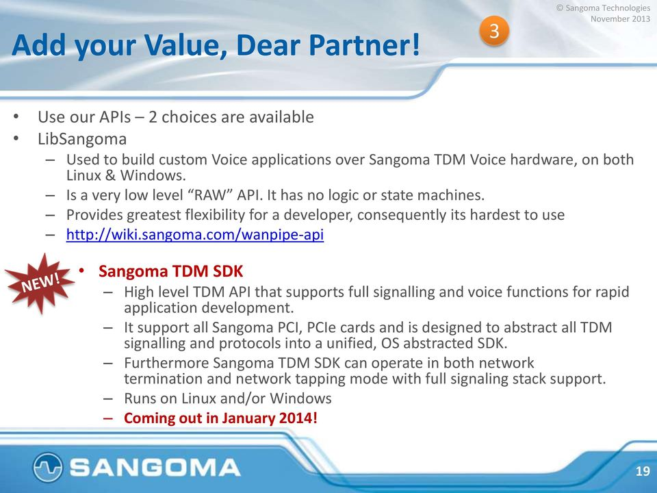 com/wanpipe-api Sangoma TDM SDK High level TDM API that supports full signalling and voice functions for rapid application development.
