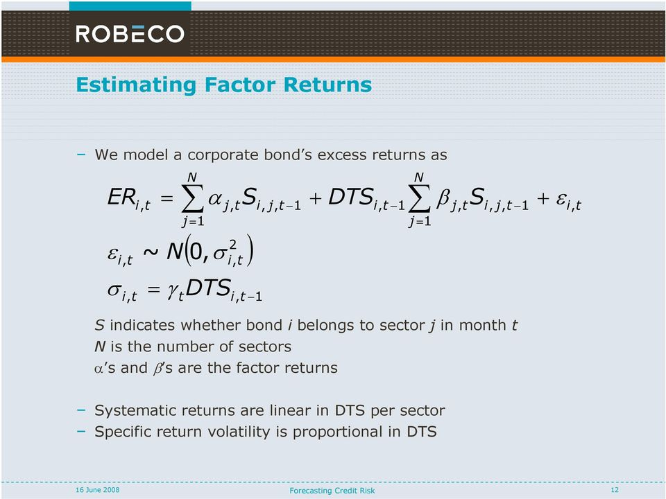 Systematic returns are linear in DTS per sector Specific return volatility is proportional in DTS ( ) 1,, 2,,, 1