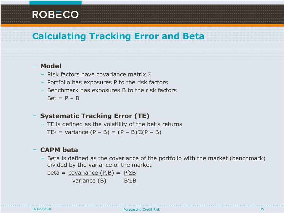 bet s returns TE 2 = variance (P B) = (P B) Σ(P B) CAPM beta Beta is defined as the covariance of the portfolio with the
