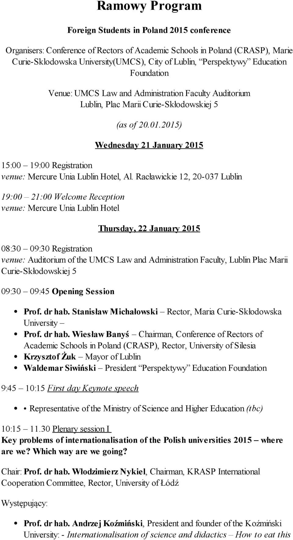 2015) Wednesday 21 January 2015 15:00 19:00 Registration venue: Mercure Unia Lublin Hotel, Al.