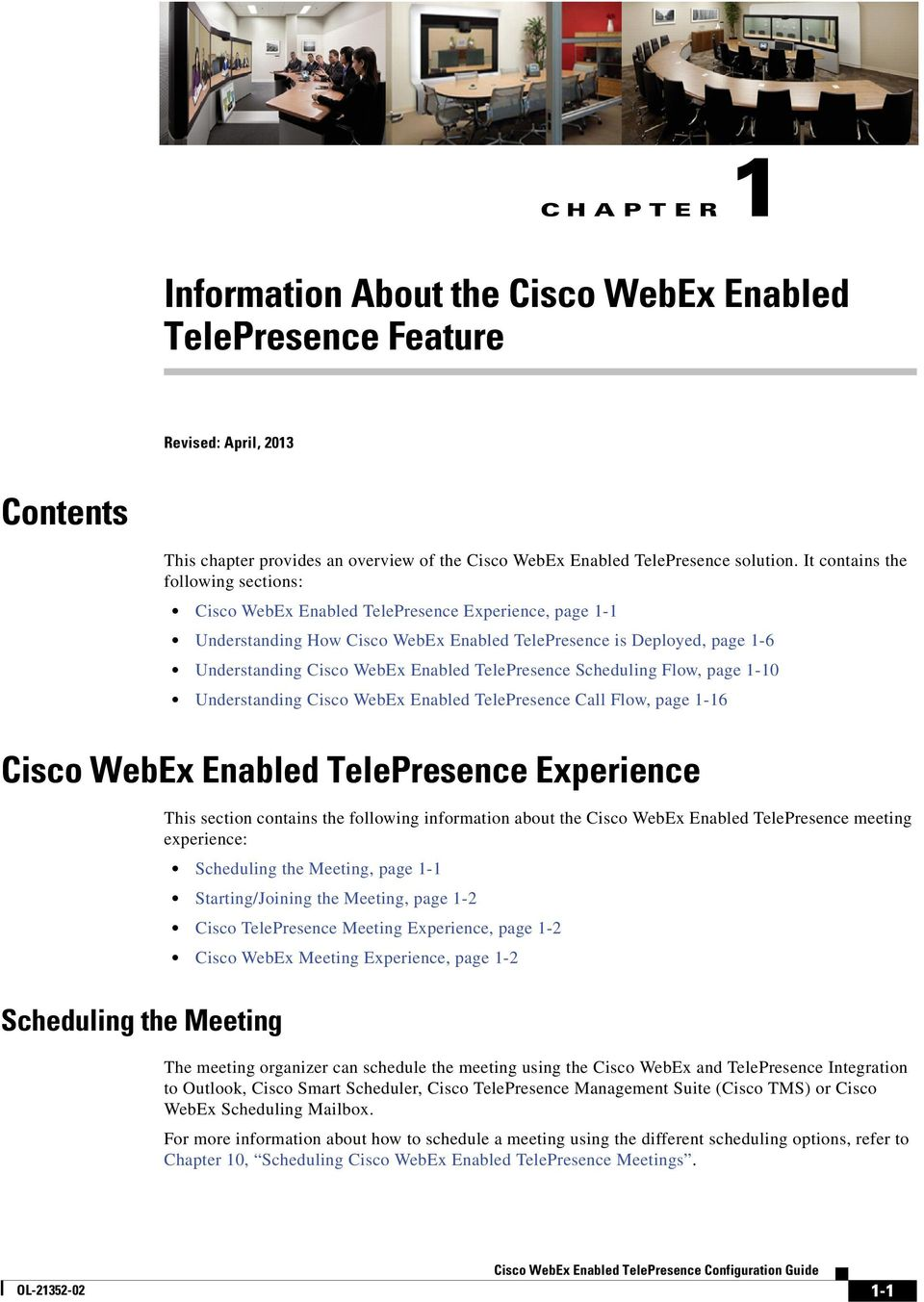 TelePresence Scheduling Flow, page 1-10 Understanding Cisco WebEx Enabled TelePresence Call Flow, page 1-16 Cisco WebEx Enabled TelePresence Experience This section contains the following information