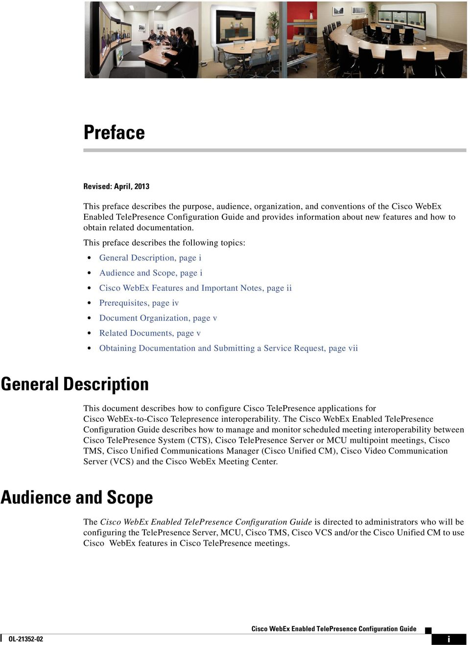 This preface describes the following topics: General Description, page i Audience and Scope, page i Cisco WebEx Features and Important Notes, page ii Prerequisites, page iv Document Organization,