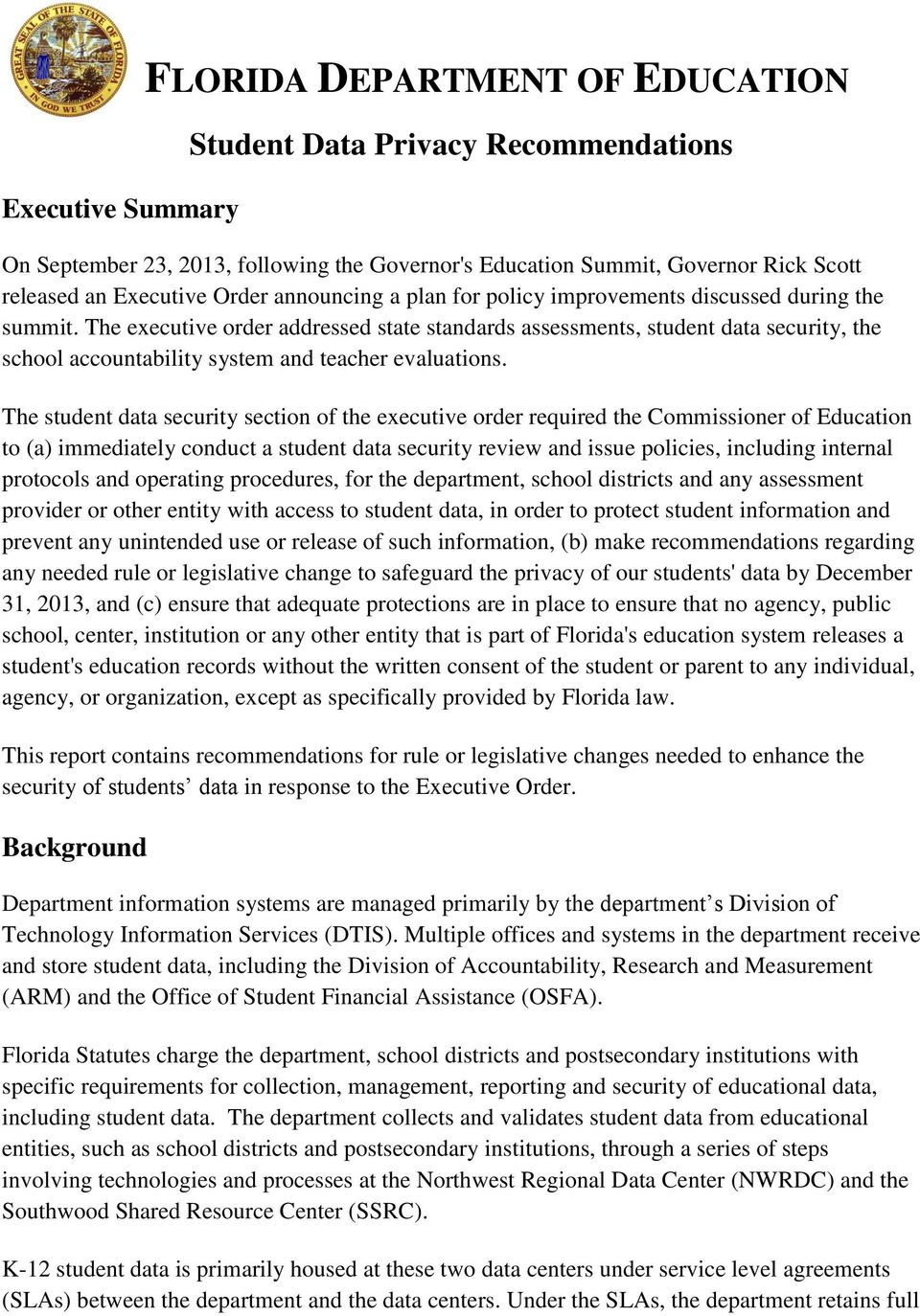 The student data security section of the executive order required the Commissioner of Education to (a) immediately conduct a student data security review and issue policies, including internal
