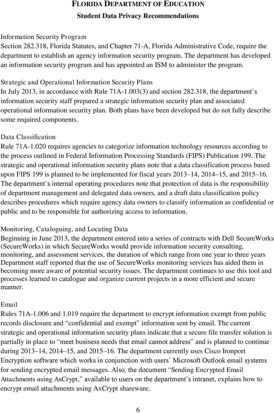 Strategic and Operational Information Security Plans In July 2013, in accordance with Rule 71A-1.003(3) and section 282.