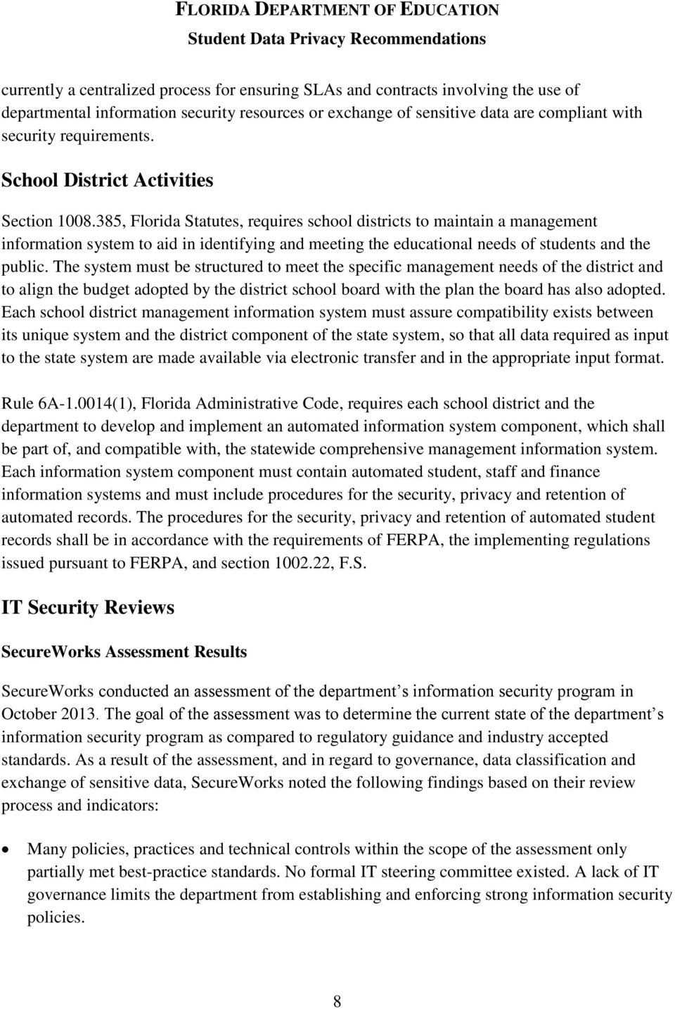 385, Florida Statutes, requires school districts to maintain a management information system to aid in identifying and meeting the educational needs of students and the public.