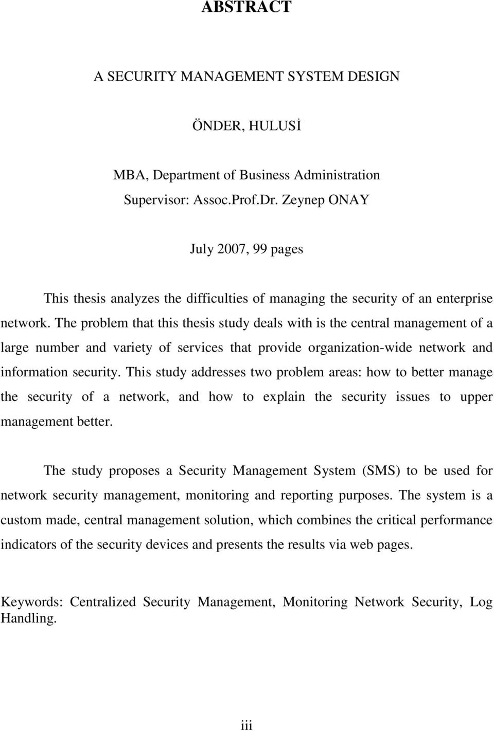 The problem that this thesis study deals with is the central management of a large number and variety of services that provide organization-wide network and information security.