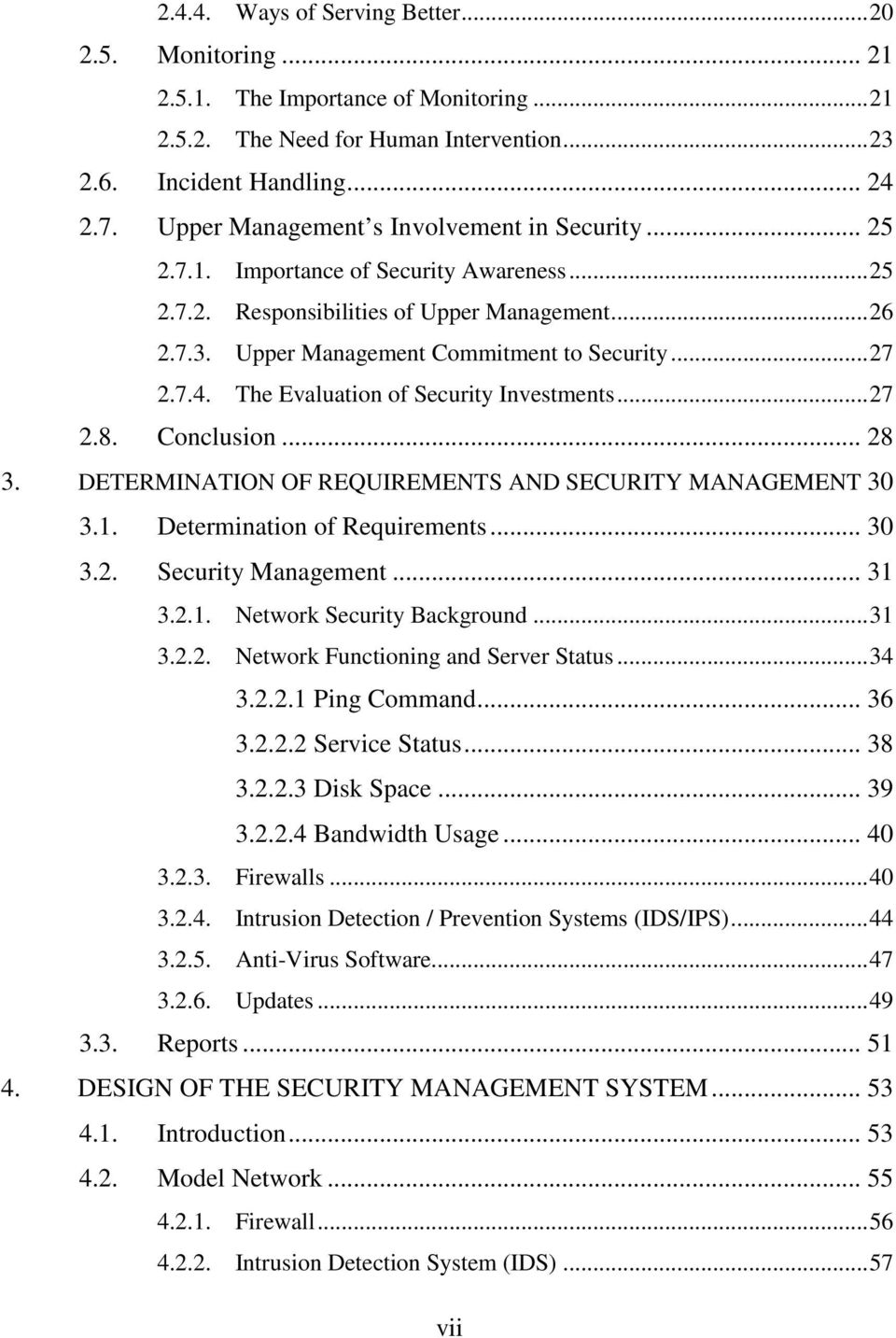The Evaluation of Security Investments...27 2.8. Conclusion... 28 3. DETERMINATION OF REQUIREMENTS AND SECURITY MANAGEMENT 30 3.1. Determination of Requirements... 30 3.2. Security Management... 31 3.
