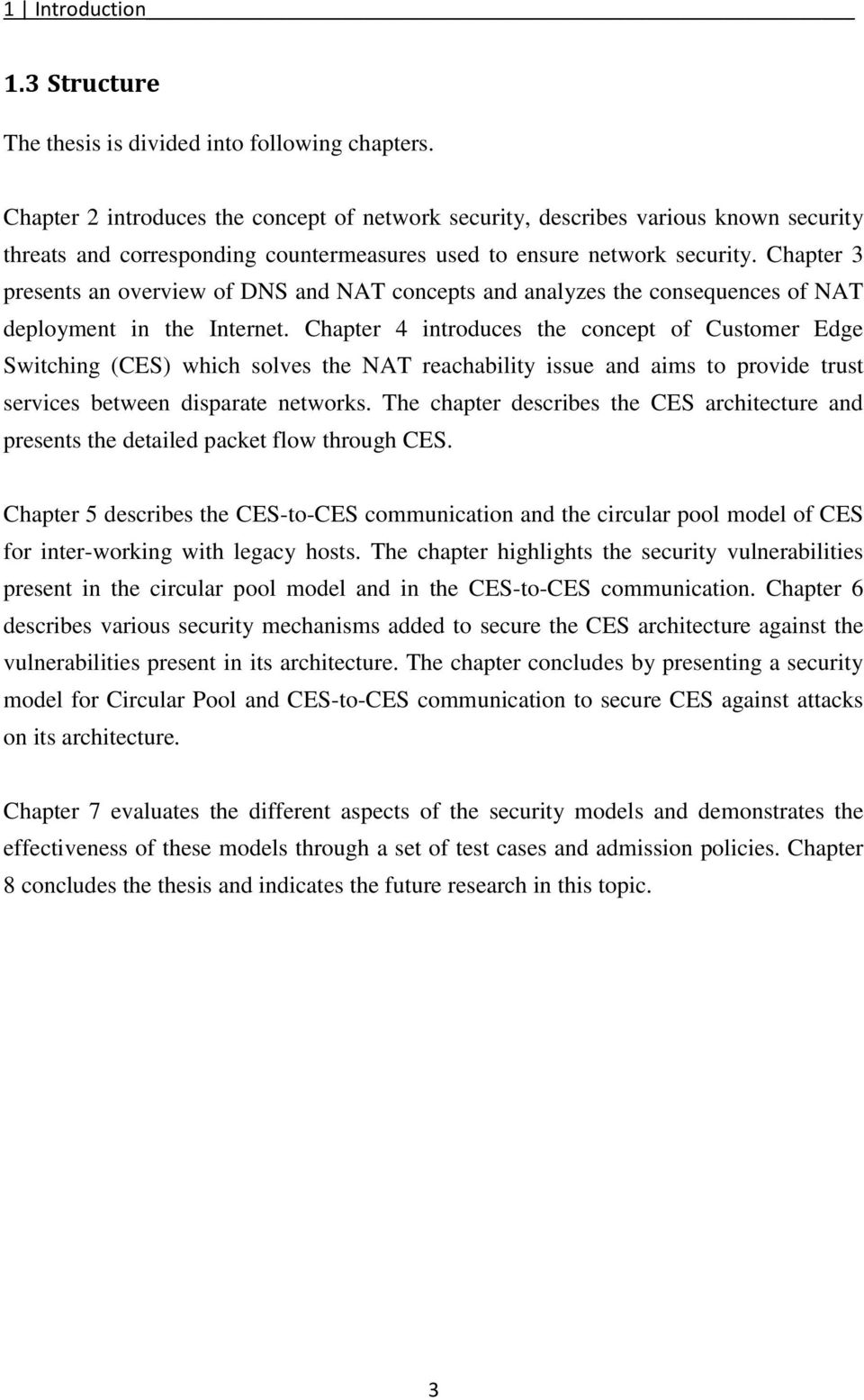 Chapter 3 presents an overview of DNS and NAT concepts and analyzes the consequences of NAT deployment in the Internet.