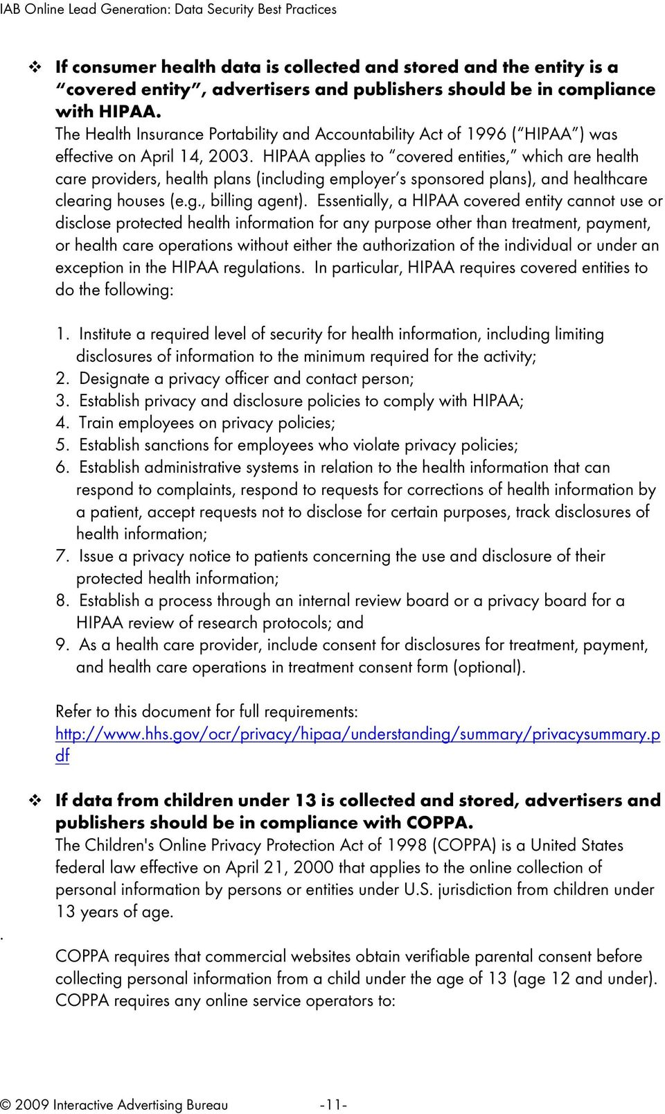 HIPAA applies to covered entities, which are health care providers, health plans (including employer s sponsored plans), and healthcare clearing houses (e.g., billing agent).