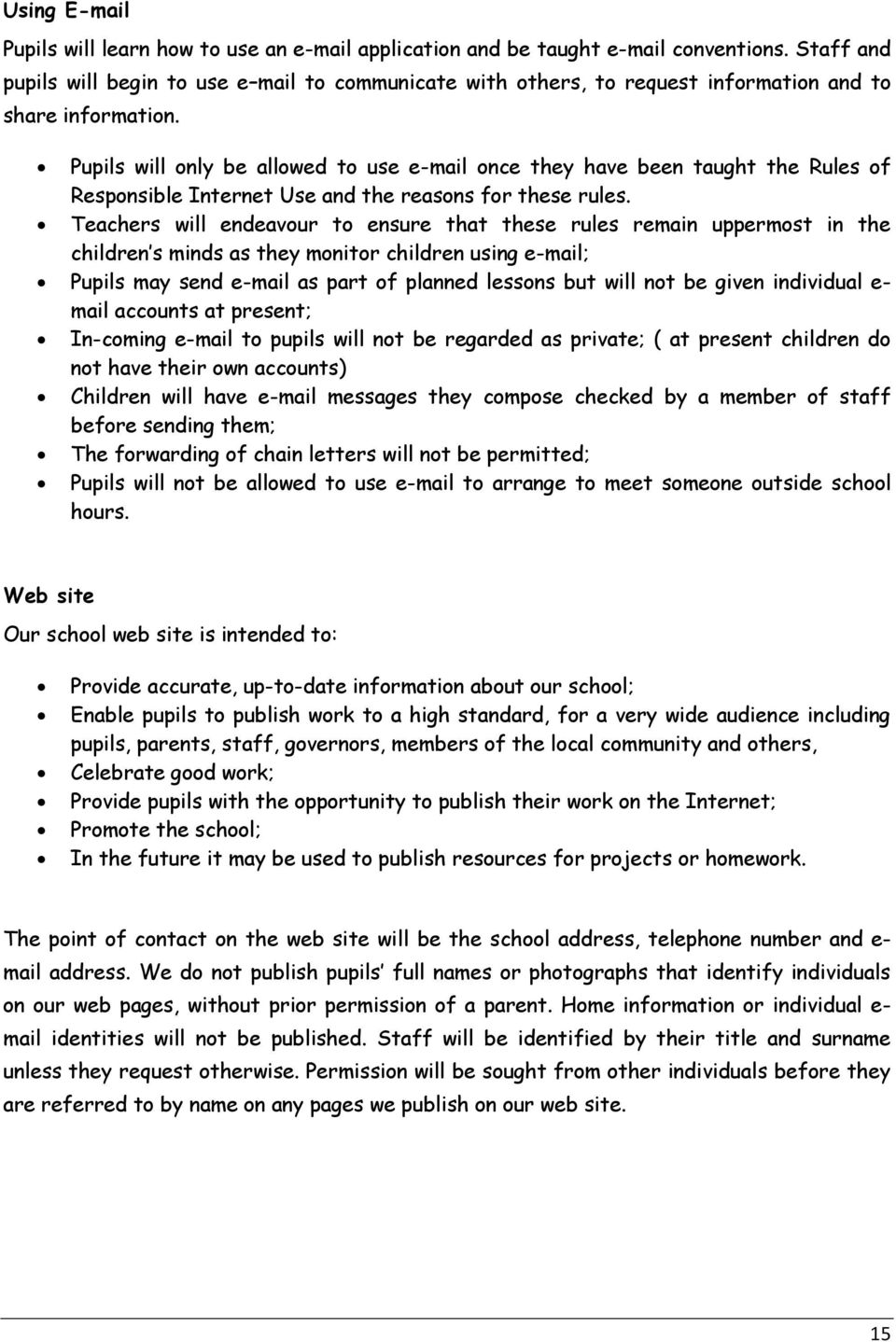 Pupils will only be allowed to use e-mail once they have been taught the Rules of Responsible Internet Use and the reasons for these rules.