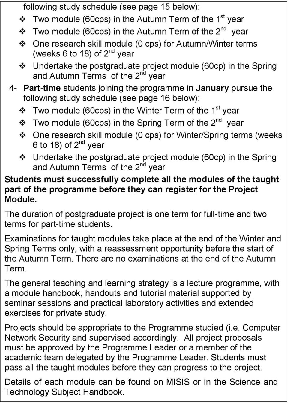 January pursue the following study schedule (see page 16 below): Two module (60cps) in the Winter Term of the 1 st year Two module (60cps) in the Spring Term of the 2 nd year One research skill