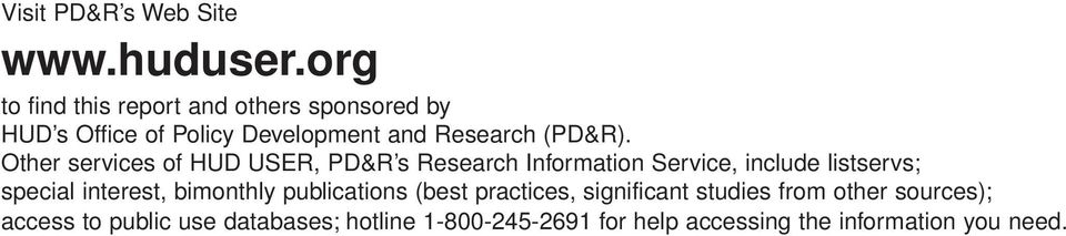Other services of HUD USER, PD&R s Research Information Service, include listservs; special interest,