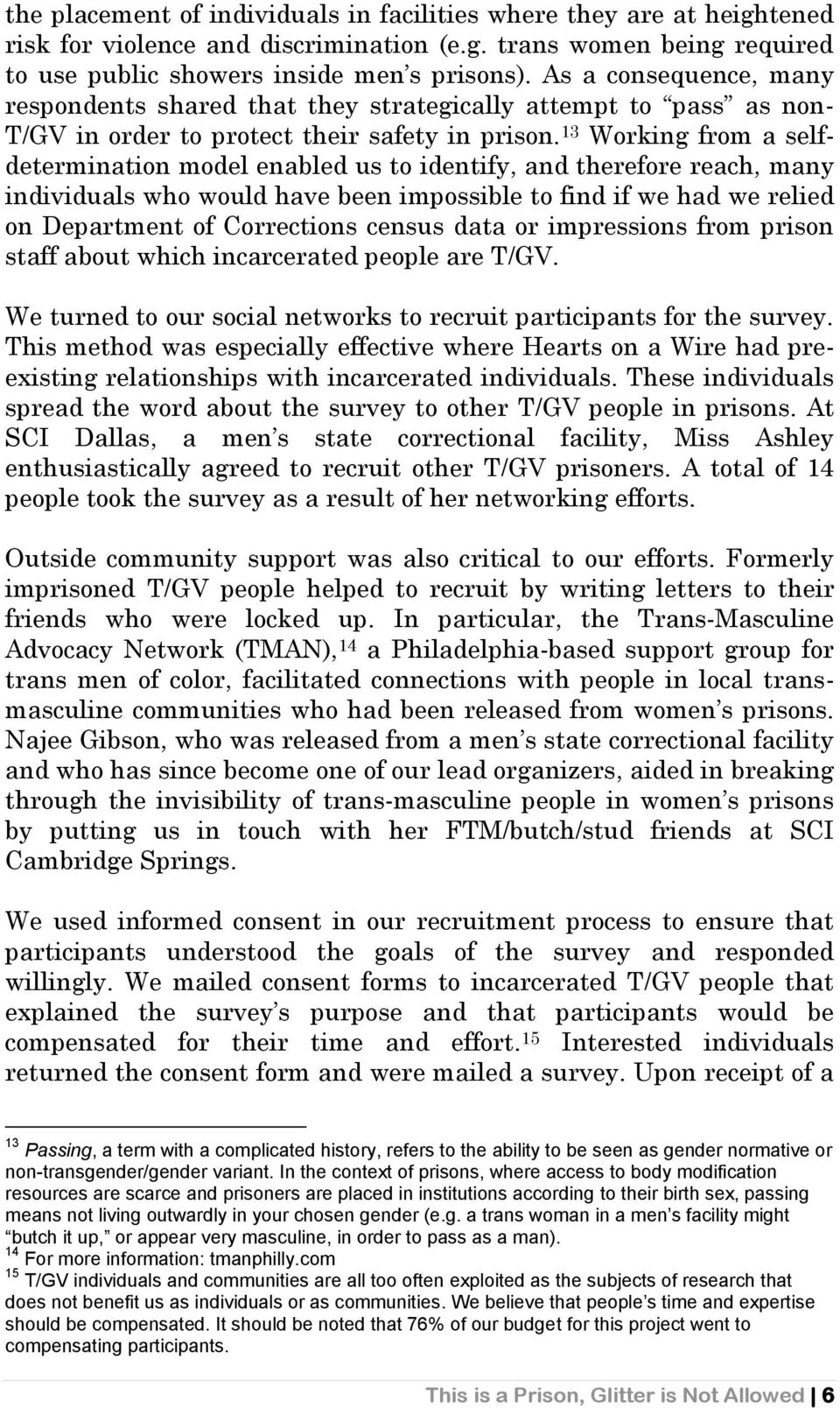 13 Working from a selfdetermination model enabled us to identify, and therefore reach, many individuals who would have been impossible to find if we had we relied on Department of Corrections census
