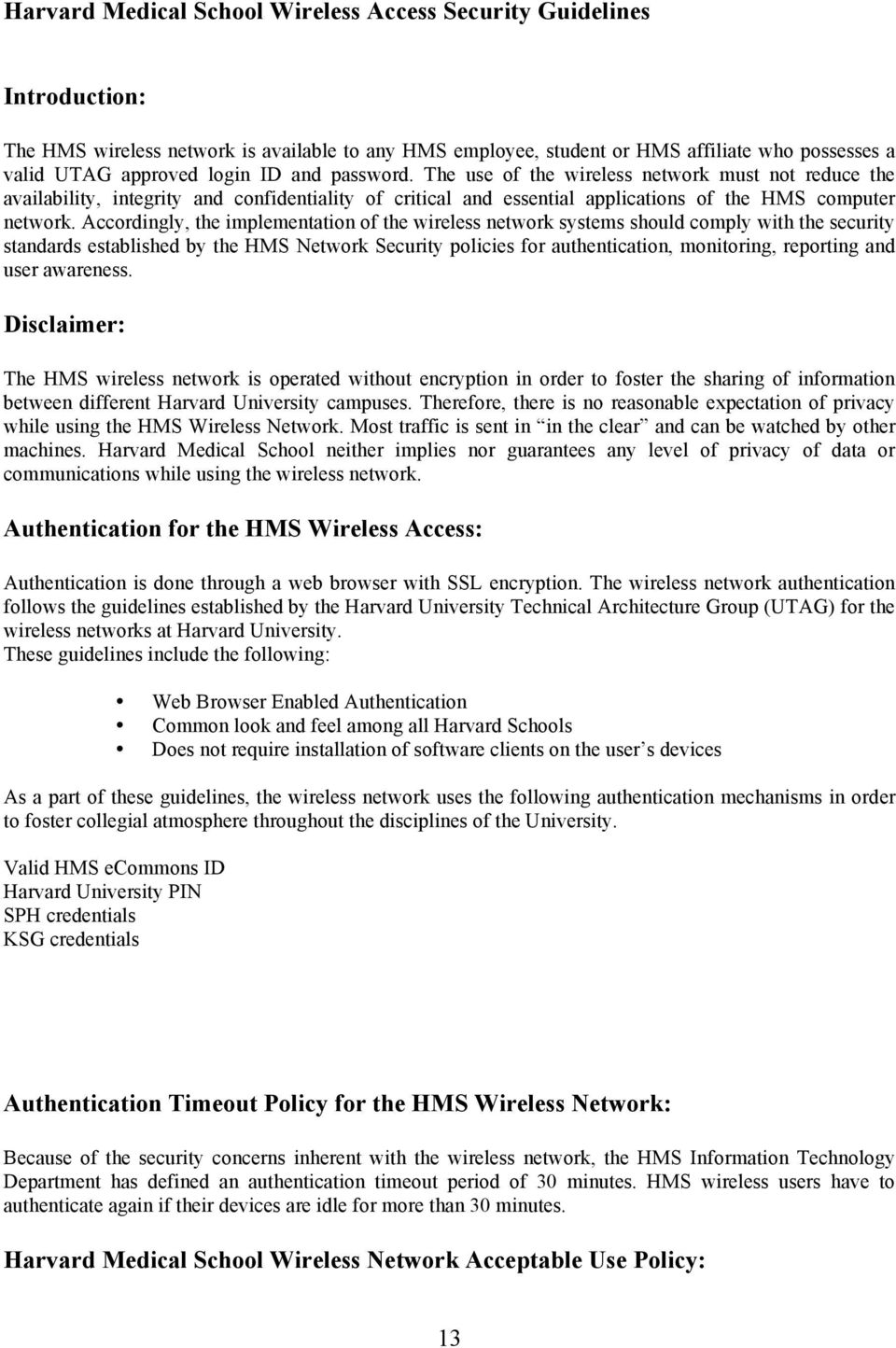 Accordingly, the implementation of the wireless network systems should comply with the security standards established by the HMS Network Security policies for authentication, monitoring, reporting