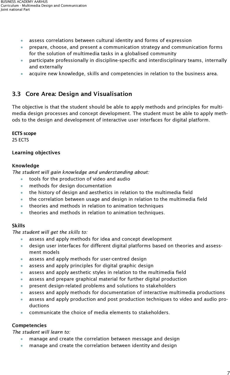 the business area. 3.3 Core Area: Design and Visualisation The objective is that the student should be able to apply methods and principles for multimedia design processes and concept development.