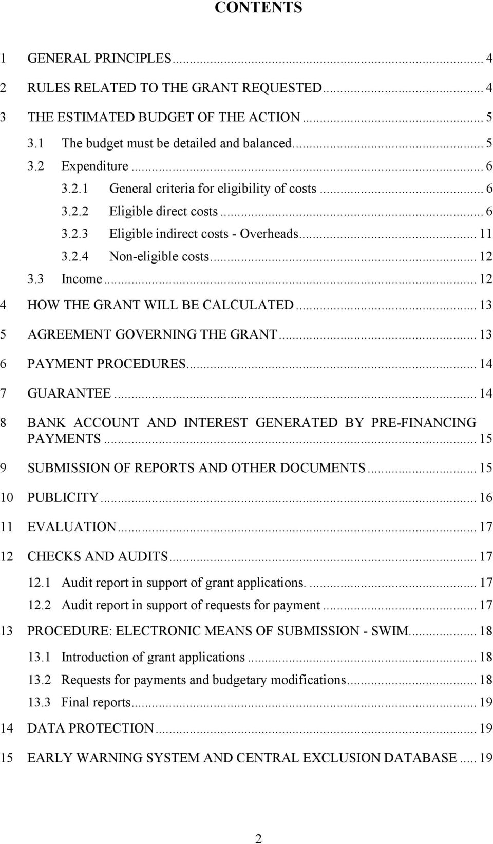 .. 13 5 AGREEMENT GOVERNING THE GRANT... 13 6 PAYMENT PROCEDURES... 14 7 GUARANTEE... 14 8 BANK ACCOUNT AND INTEREST GENERATED BY PRE-FINANCING PAYMENTS.
