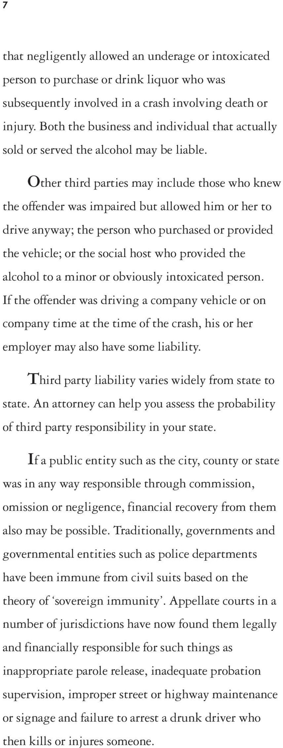 Other third parties may include those who knew the offender was impaired but allowed him or her to drive anyway; the person who purchased or provided the vehicle; or the social host who provided the