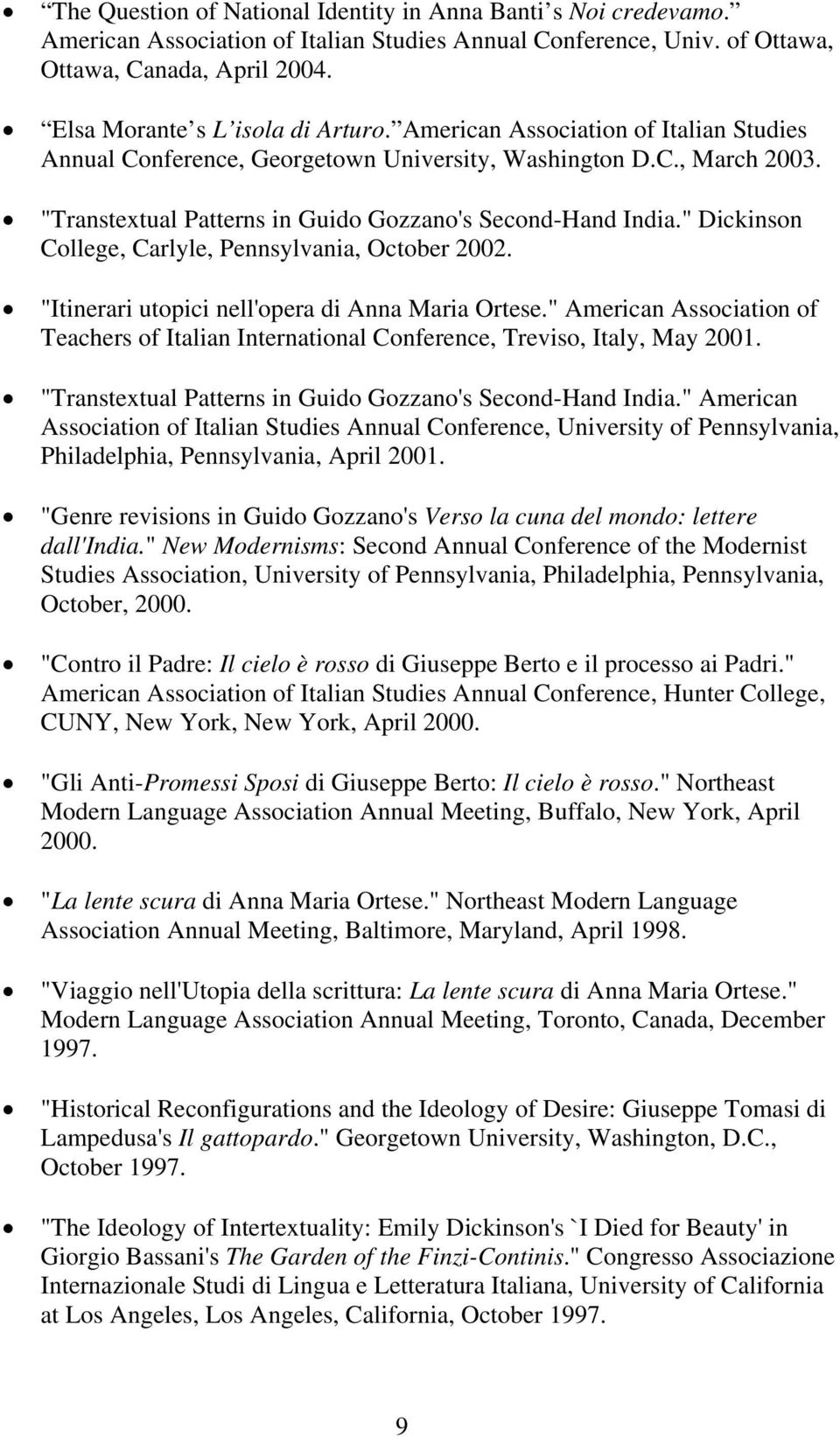 """Transtextual Patterns in Guido Gozzano's Second-Hand India."" Dickinson College, Carlyle, Pennsylvania, October 2002. ""Itinerari utopici nell'opera di Anna Maria Ortese."