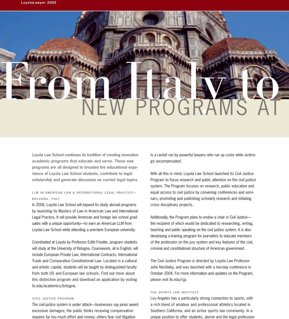 LLM IN AMERICAN LAW & INTERNATIONAL LEGAL PRACTICE BOLOGNA, ITALY In 2006, Loyola Law School will expand its study abroad programs by launching its Masters of Law in American Law and International