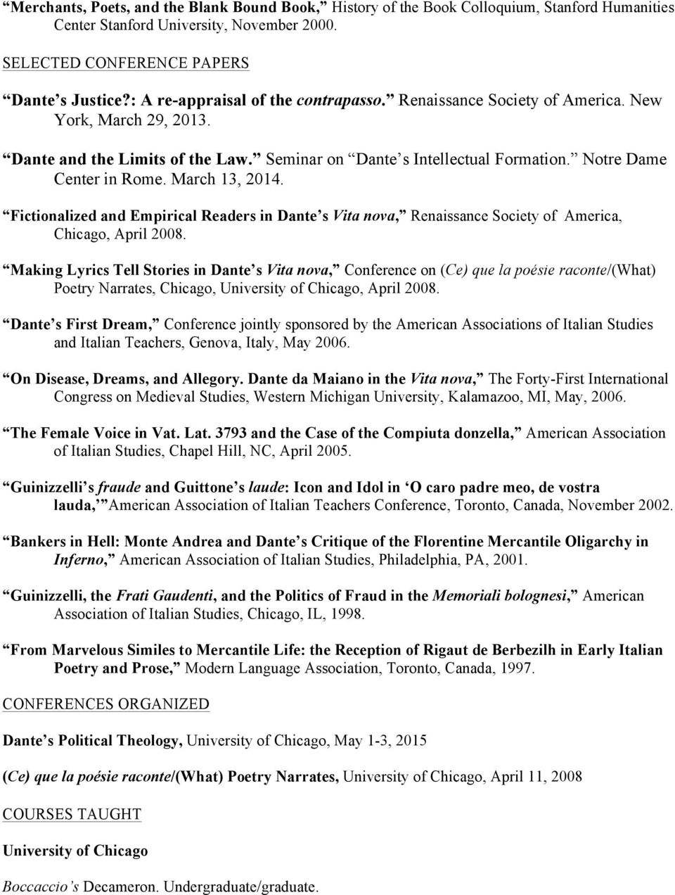 March 13, 2014. Fictionalized and Empirical Readers in Dante s Vita nova, Renaissance Society of America, Chicago, April 2008.